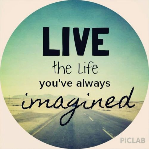 Live a life you have imagined
